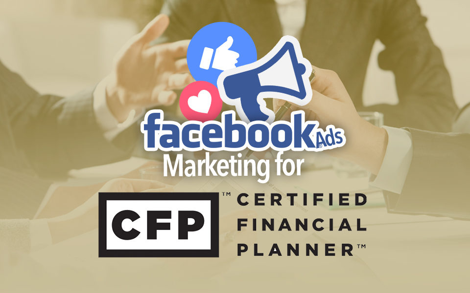 Facebook Ads for a Certified Financial Planning company
