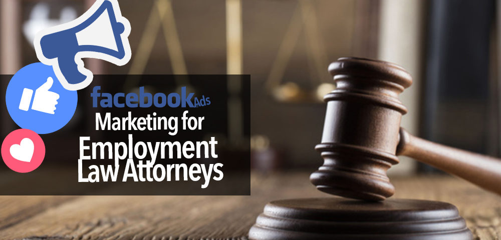 Facebook ads for an Employment law Attorney