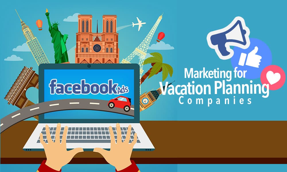 Facebook Ads for a Vacation Planning Company